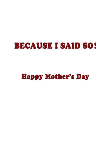 Because I Said So Mother's Day Ecard Inside