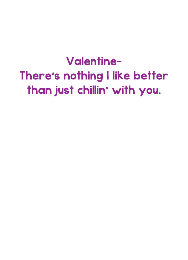 Chillin Valentine's Day Card Inside