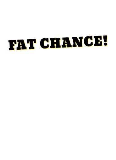 Fat Chance New Year Funny Animals Ecard Inside