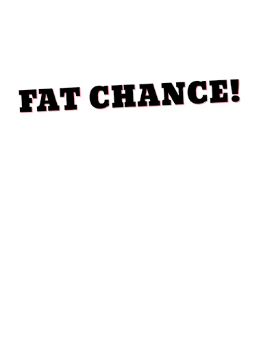 Fat Chance Val Valentine's Day Card Inside