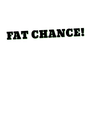 Fat Chance Xmas Christmas Card Inside
