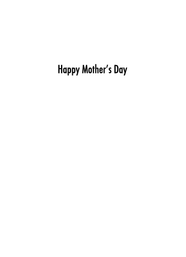 Fully Open Mother's Day Ecard Inside