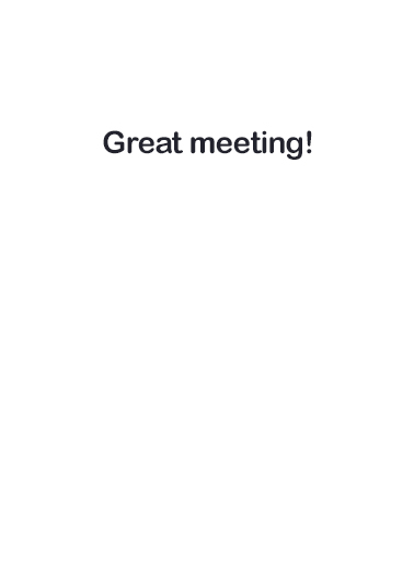 Great Meeting Business Greeting Ecard Inside