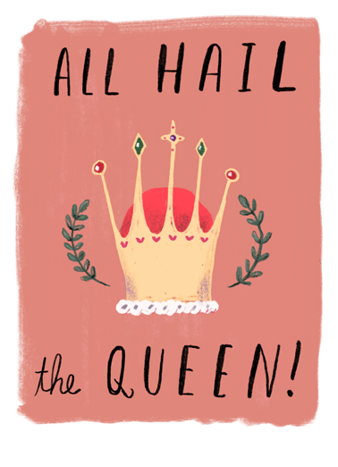 Hail Birthday Queen One from the Heart Card Cover