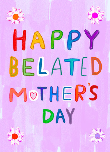 Happy Belated Mothers Day Mother's Day Card Cover