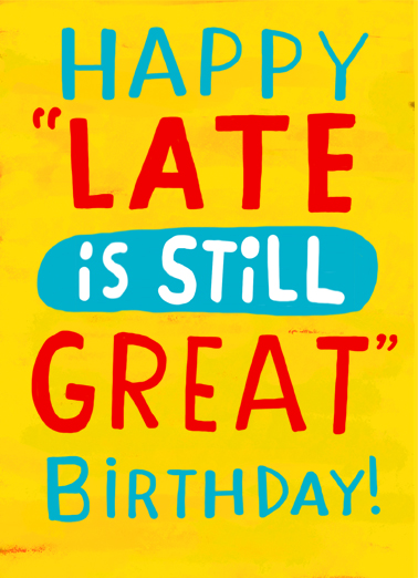 Late is Great Birthday Birthday Card Cover