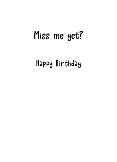 Miss Him Yet Birthday Card Inside