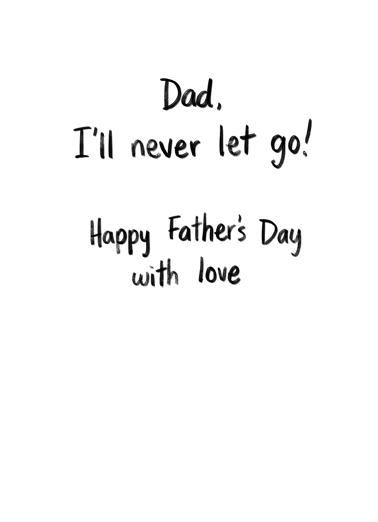 Never Let Go (FD) Father's Day Ecard Inside