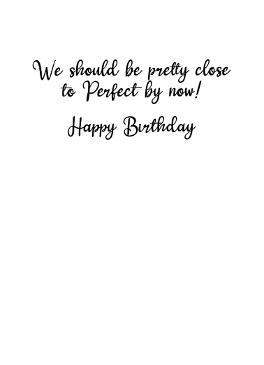 Perfect By Now Birthday Card Inside